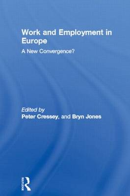 Work and Employment in Europe: A New Convergence? - Routledge Studies in the European Economy (Hardback)