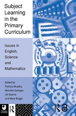 Subject Learning in the Primary Curriculum: Issues in English, Science and Maths (Paperback)
