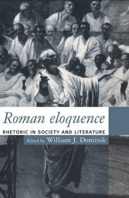 Roman Eloquence: Rhetoric in Society and Literature (Paperback)