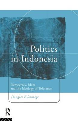 Politics in Indonesia: Democracy, Islam and the Ideology of Tolerance - Politics in Asia (Hardback)