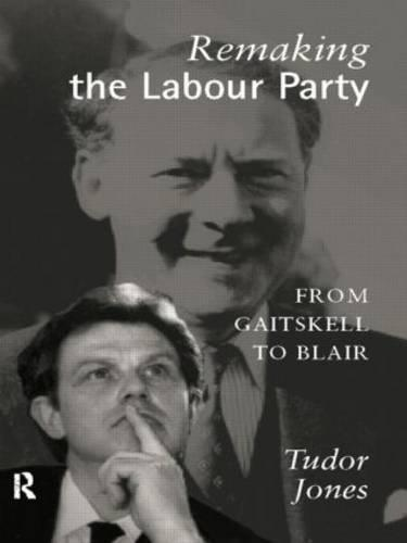 Remaking the Labour Party: From Gaitskell to Blair (Paperback)