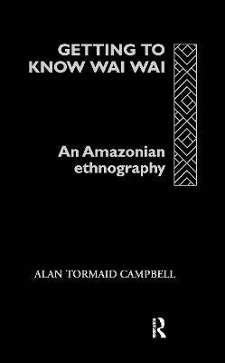 Getting to Know Waiwai: An Amazonian Ethnography (Hardback)