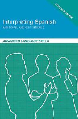 Interpreting Spanish: Teaching Pack: Advanced Language Skills - Interpreting Spanish S. (Paperback)