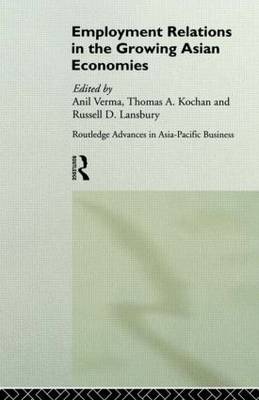 Employment Relations in the Growing Asian Economies - Routledge Advances in Asia-Pacific Business (Hardback)
