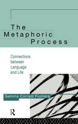 The Metaphoric Process: Connections Between Language and Life (Hardback)