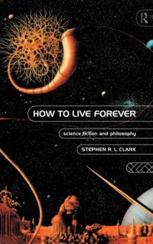 How to Live Forever: Science Fiction and Philosophy (Hardback)