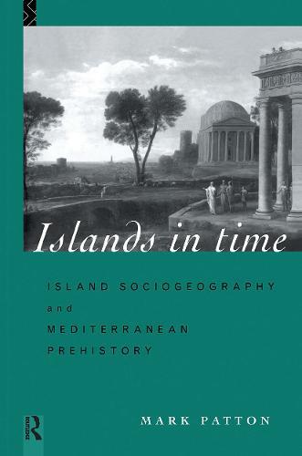 Islands in Time: Island Sociogeography and Mediterranean Prehistory (Hardback)