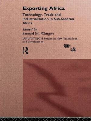 Exporting Africa: Technology, Industrialism and Trade - UNU/INTECH Studies in New Technology and Development (Hardback)