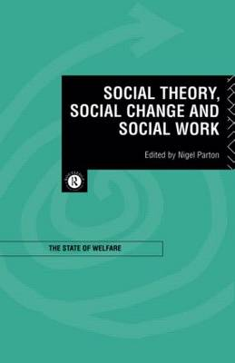 Social Theory, Social Change and Social Work (Paperback)
