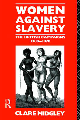 Women Against Slavery: The British Campaigns, 1780-1870 (Paperback)