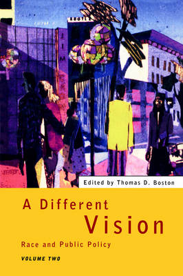 A Different Vision - Vol 2: Race and Public Policy, Volume 2 (Paperback)