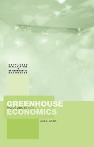 Greenhouse Economics: Value and Ethics - Routledge Explorations in Environmental Economics (Hardback)