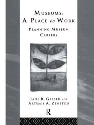 Museums: A Place to Work: Planning Museum Careers - Heritage: Care-Preservation-Management (Paperback)