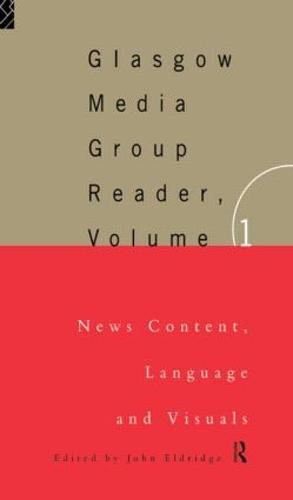 The Glasgow Media Group Reader: Vol. I: News Content, Langauge and Visuals (Hardback)