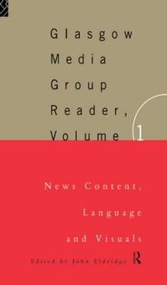 The Glasgow Media Group Reader, Vol. I: News Content, Langauge and Visuals (Paperback)