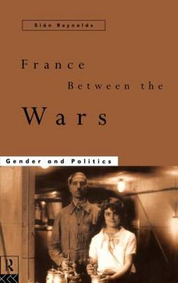 France Between the Wars: Gender and Politics (Hardback)