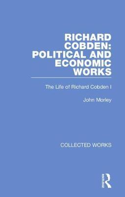 Richard Cobden: Political and Economic Works - Collected Works (Hardback)