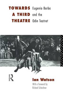 Towards a Third Theatre: Eugenio Barba and the Odin Teatret (Paperback)