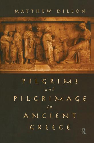 Pilgrims and Pilgrimage in Ancient Greece (Hardback)