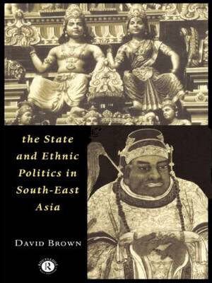 The State and Ethnic Politics in SouthEast Asia - Politics in Asia (Paperback)