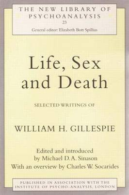 Life, Sex and Death: Selected Writings of William Gillespie - New Library of Psychoanalysis (Paperback)