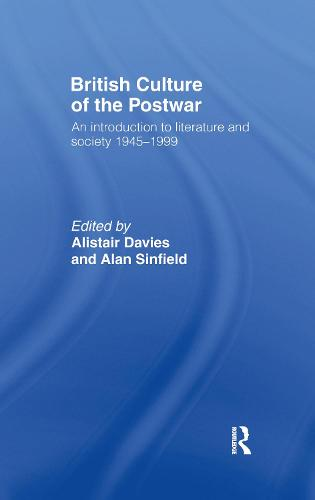 British Culture of the Post-War: An Introduction to Literature and Society 1945-1999 (Hardback)