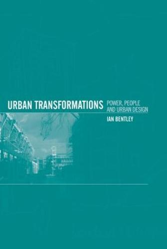 Urban Transformations: Power, People and Urban Design (Hardback)