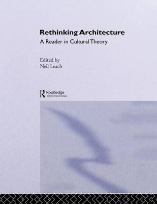 Rethinking Architecture: A Reader in Cultural Theory (Hardback)