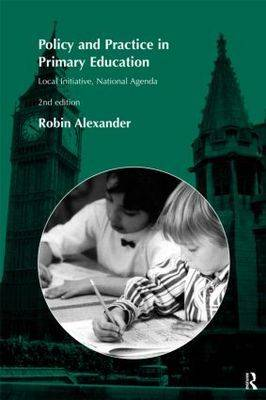 Policy and Practice in Primary Education: Local Initiative, National Agenda (Paperback)