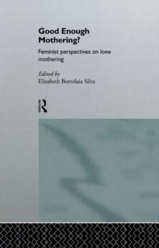 Good Enough Mothering?: Feminist Perspectives on Lone Motherhood (Paperback)
