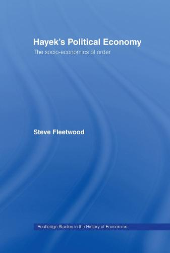 Hayek's Political Economy: The Socio-economics of Order - Routledge Studies in the History of Economics (Hardback)