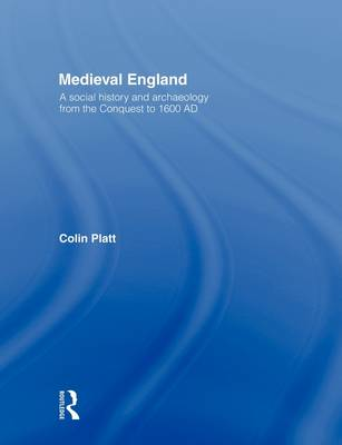Medieval England: A Social History and Archaeology from the Conquest to 1600 AD (Paperback)
