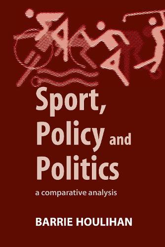 Sport, Policy and Politics: A Comparative Analysis (Hardback)
