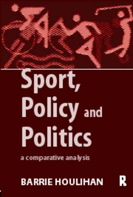 Sport, Policy and Politics: A Comparative Analysis (Paperback)