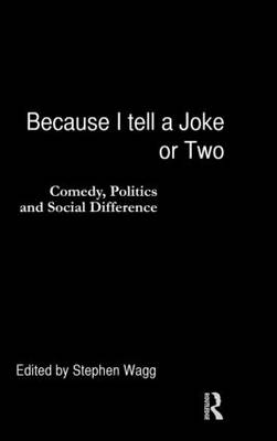 Because I Tell a Joke or Two: Comedy, Politics and Social Difference (Hardback)