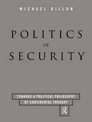 Politics of Security: Towards a Political Phiosophy of Continental Thought (Paperback)
