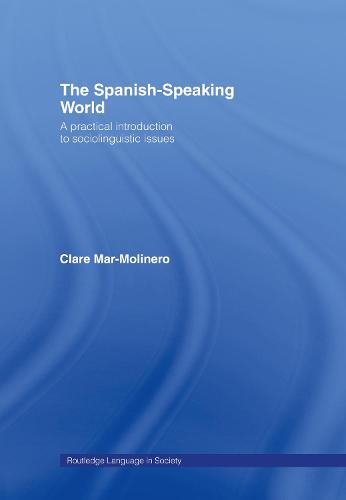 The Spanish-Speaking World: A Practical Introduction to Sociolinguistic Issues - Routledge Language in Society (Hardback)
