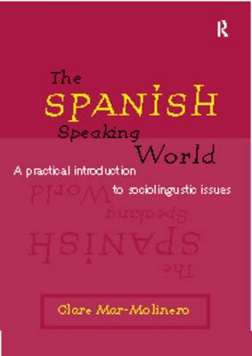 The Spanish-Speaking World: A Practical Introduction to Sociolinguistic Issues - Routledge Language in Society (Paperback)