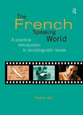 The French-Speaking World: A Practical Introduction to Sociolinguistic Issues - Routledge Language in Society (Hardback)