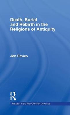 Death, Burial and Rebirth in the Religions of Antiquity - Religion in the First Christian Centuries (Hardback)