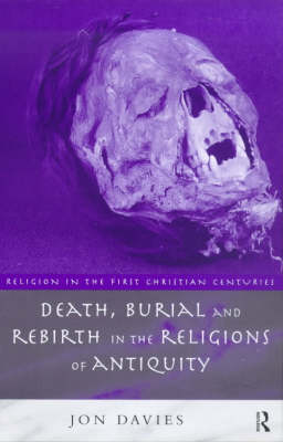 Death, Burial and Rebirth in the Religions of Antiquity - Religion in the First Christian Centuries (Paperback)