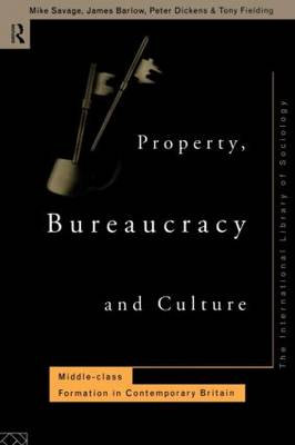 Property, Bureaucracy and Culture: Middle Class Formation in Contemporary Britain (Paperback)