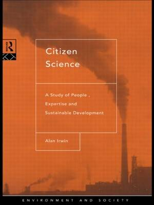 Citizen Science: A Study of People, Expertise and Sustainable Development - Environment and Society (Paperback)