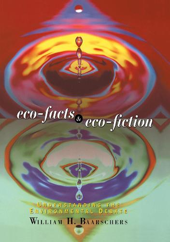 Eco-facts and Eco-fiction: Understanding the Environmental Debate (Hardback)