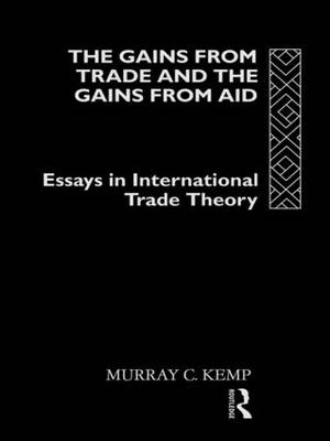 The Gains from Trade and the Gains from Aid: Essays in International Trade Theory (Hardback)