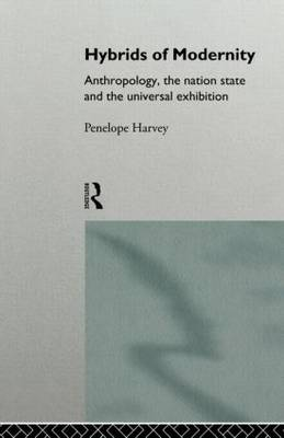 Hybrids of Modernity: Anthropology, the Nation State and the Universal Exhibition (Paperback)