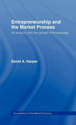 Entrepreneurship and the Market Process: An Enquiry into the Growth of Knowledge - Routledge Foundations of the Market Economy (Hardback)