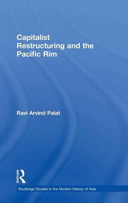 Capitalist Restructuring and the Pacific Rim - Routledge Studies in the Modern History of Asia (Hardback)