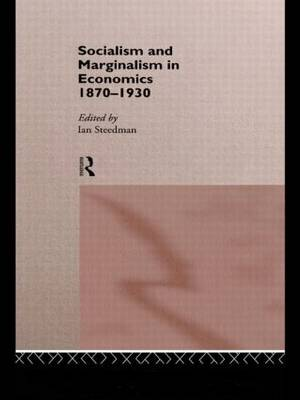 Socialism & Marginalism in Economics 1870 - 1930 - Routledge Studies in the History of Economics (Hardback)