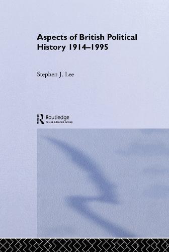 Aspects of British Political History 1914-1995 (Hardback)